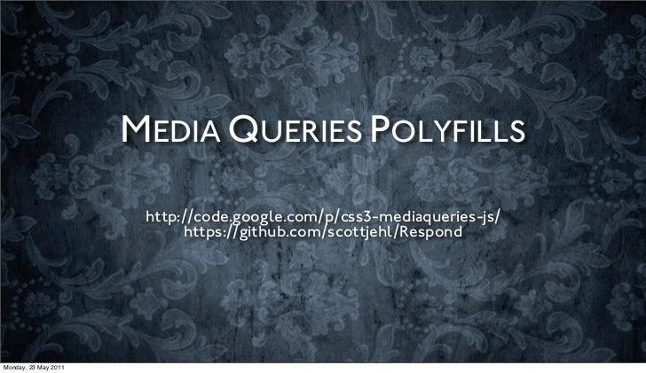 MEDIA QUERIES POLYFILLS                       http://code.google.com/p/css3-mediaqueries-js/                            ht...