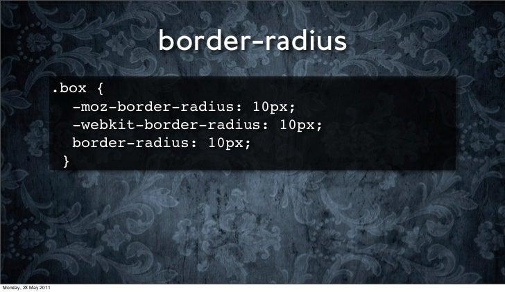 border-radius                      .box {                         -moz-border-radius: 10px;                         -webki...