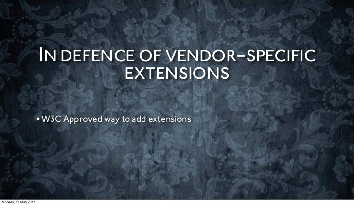 IN DEFENCE OF VENDOR-SPECIFIC                                         EXTENSIONS                      •W3C Approved way to...