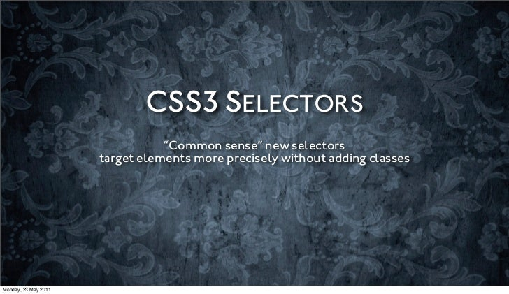 """CSS3 SELECTORS                                 """"Common sense"""" new selectors                      target elements more prec..."""