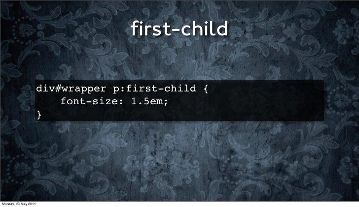 first-child                      div#wrapper p:first-child {                      ! ! font-size: 1.5em;                    ...