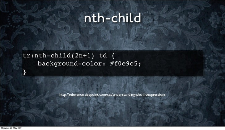 nth-child                      tr:nth-child(2n+1) td {                      ! ! background-color: #f0e9c5;                ...