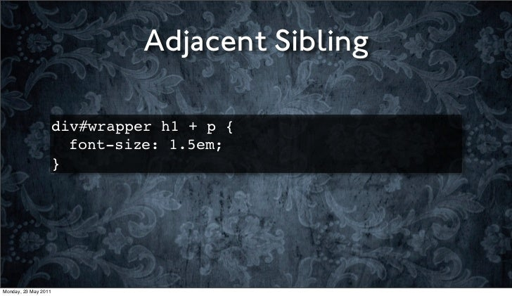 Adjacent Sibling                      div#wrapper h1 + p {                      ! font-size: 1.5em;                      }...