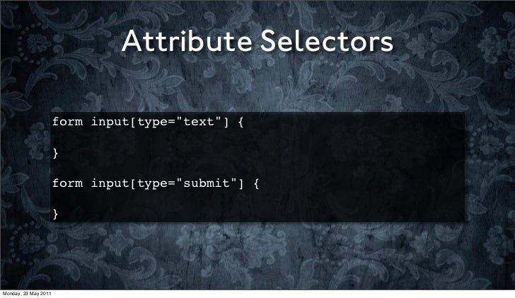 """Attribute Selectors                      form input[type=""""text""""] {                      }                      !          ..."""