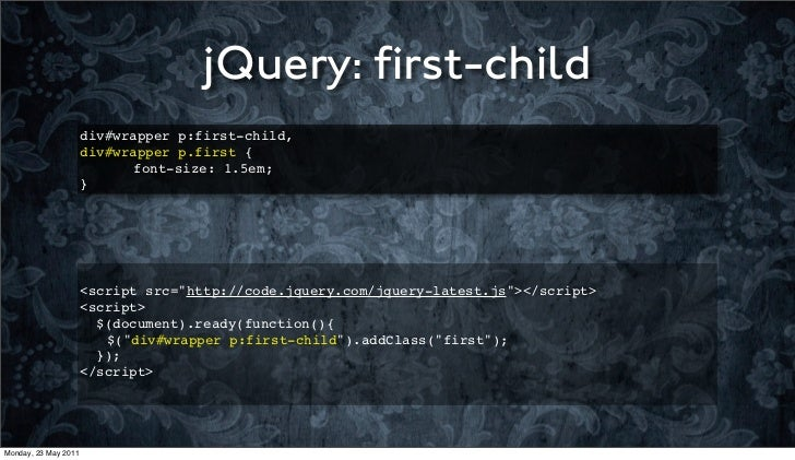 jQuery: first-child                      div#wrapper p:first-child,                      div#wrapper p.first {             ...
