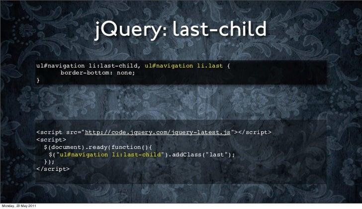 jQuery: last-child                      ul#navigation li:last-child, ul#navigation li.last {                      ! ! bord...