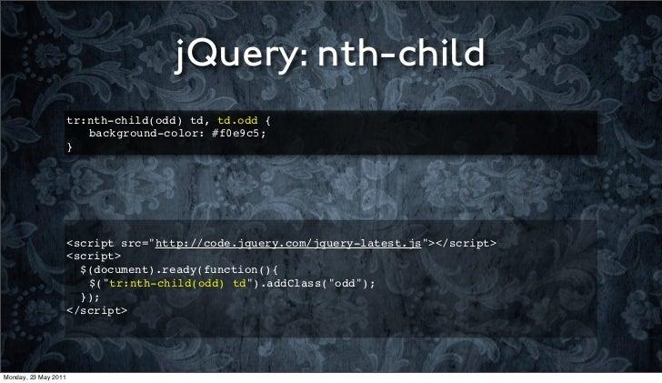 jQuery: nth-child                      tr:nth-child(odd) td, td.odd {                      ! background-color: #f0e9c5;   ...