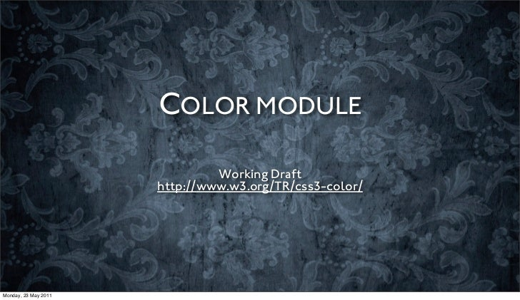 COLOR MODULE                               Working Draft                      http://www.w3.org/TR/css3-color/Monday, 23 M...