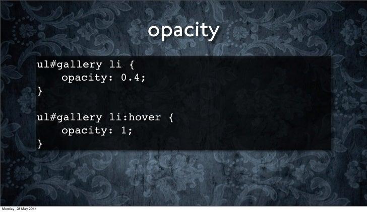 opacity                      ul#gallery li {                      ! ! opacity: 0.4;                      }                ...