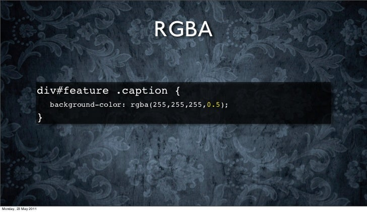 RGBA                      div#feature .caption {                          background-color: rgba(255,255,255,0.5);        ...