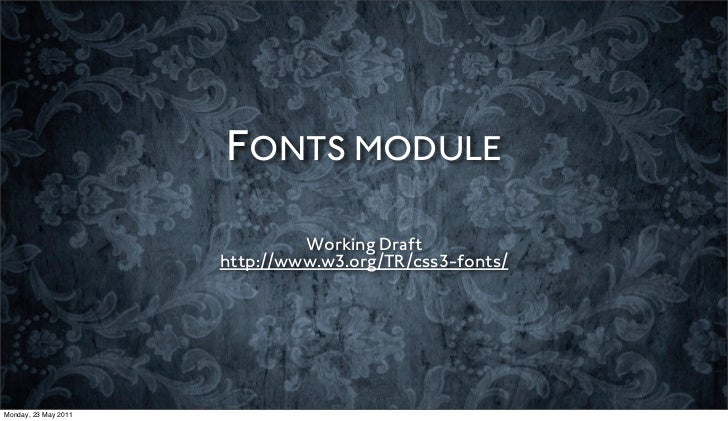 FONTS MODULE                               Working Draft                      http://www.w3.org/TR/css3-fonts/Monday, 23 M...