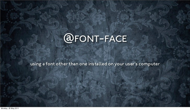 @FONT-FACE                      using a font other than one installed on your user's computerMonday, 23 May 2011