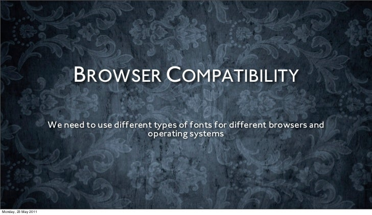 BROWSER COMPATIBILITY                      We need to use different types of fonts for different browsers and             ...