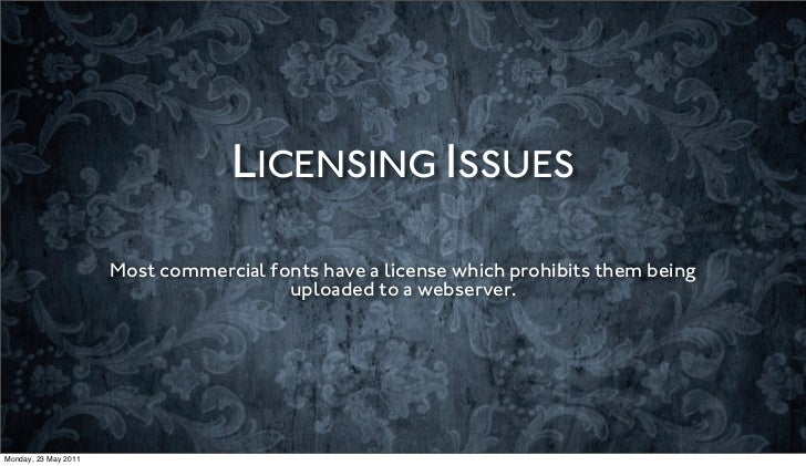 LICENSING ISSUES                      Most commercial fonts have a license which prohibits them being                     ...