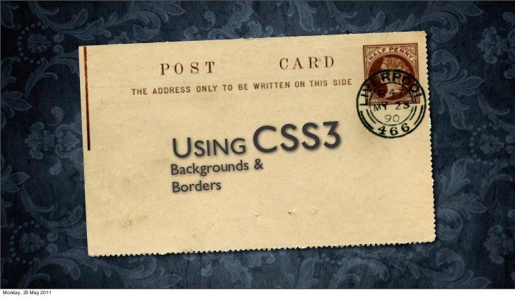 USING CSS3                      Backgrounds &                      BordersMonday, 23 May 2011
