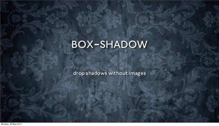 BOX-SHADOW                      drop shadows without imagesMonday, 23 May 2011