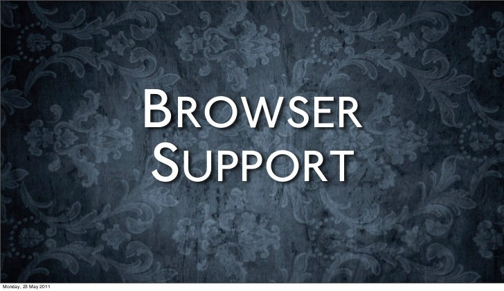 BROWSER                      SUPPORTMonday, 23 May 2011