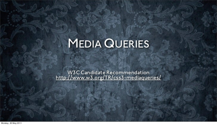MEDIA QUERIES                           W3C Candidate Recommendation                      http://www.w3.org/TR/css3-mediaq...