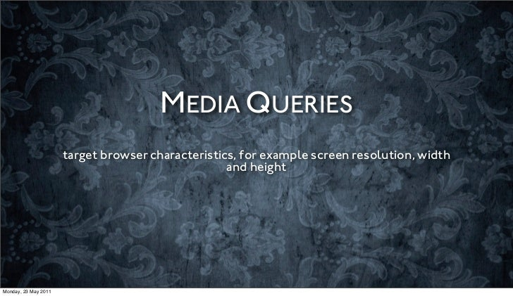 MEDIA QUERIES                      target browser characteristics, for example screen resolution, width                   ...