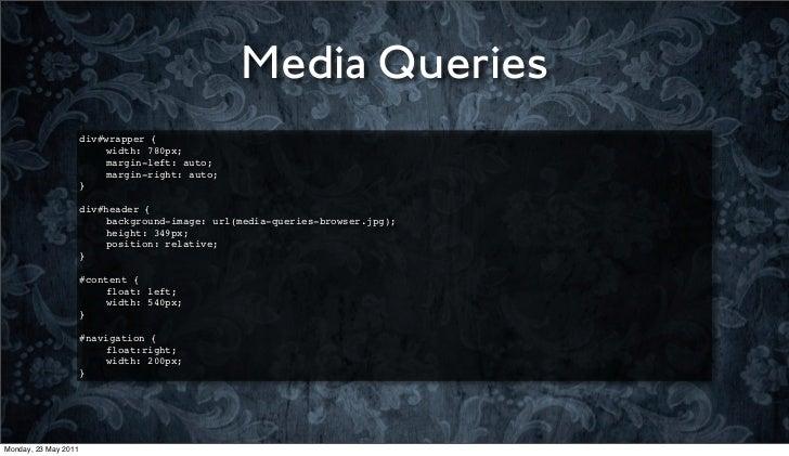 Media Queries                      div#wrapper {                      !   width: 780px;                      !   margin-le...