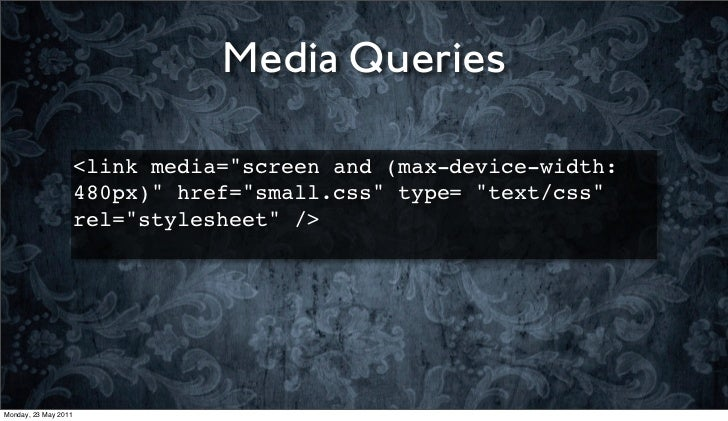 """Media Queries                      <link media=""""screen and (max-device-width:                      480px)"""" href=""""small.css..."""