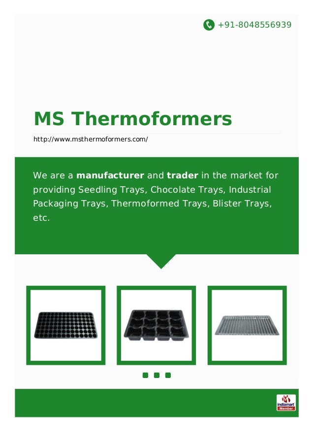 +91-8048556939 MS Thermoformers http://www.msthermoformers.com/ We are a manufacturer and trader in the market for providi...