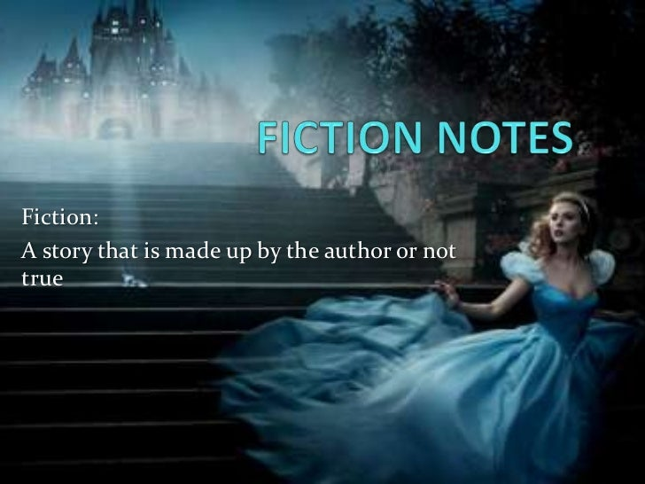 Fiction:A story that is made up by the author or nottrue