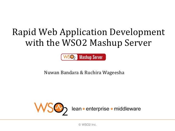 Rapid Web Application Development  with the WSO2 Mashup Server      Nuwan Bandara & Ruchira Wageesha