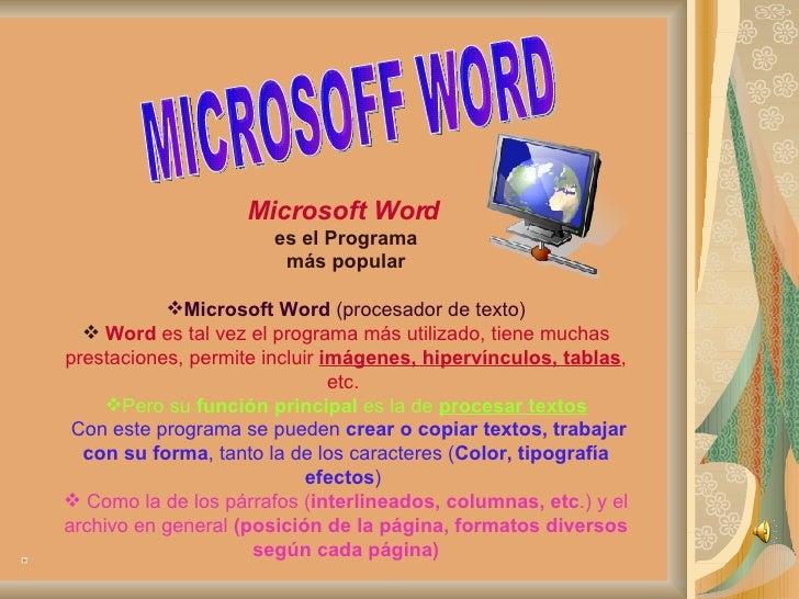 MICROSOFF WORD  <ul><li>Microsoft Word   </li></ul><ul><li>es el Programa </li></ul><ul><li>más popular </li></ul><ul><li>...