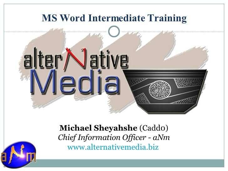 MS Word Intermediate Training <ul><li>Michael Sheyahshe  (Cadd0) </li></ul><ul><li>Chief Information Officer - aNm </li></...