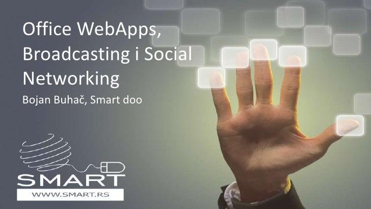 Office WebApps, Broadcasting i Social Networking<br />Bojan Buhač, Smart doo<br />