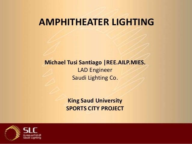 AMPHITHEATER LIGHTINGMichael Tusi Santiago |REE.AILP.MIES.            LAD Engineer          Saudi Lighting Co.        King...