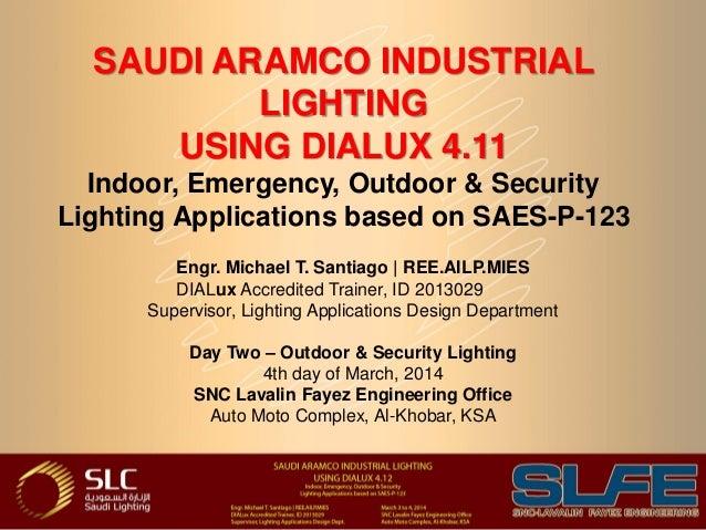 SAUDI ARAMCO INDUSTRIAL LIGHTING USING DIALUX 4.11 Indoor, Emergency, Outdoor & Security Lighting Applications based on SA...