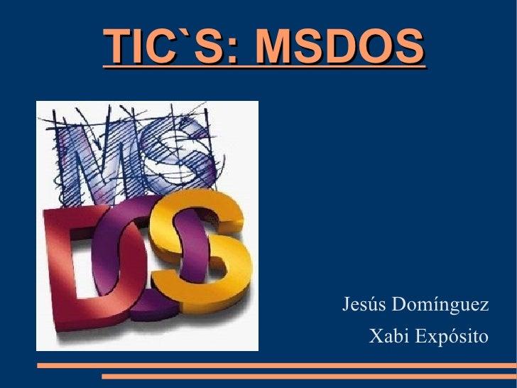 TIC`S: MSDOS Jesús Domínguez Xabi Expósito