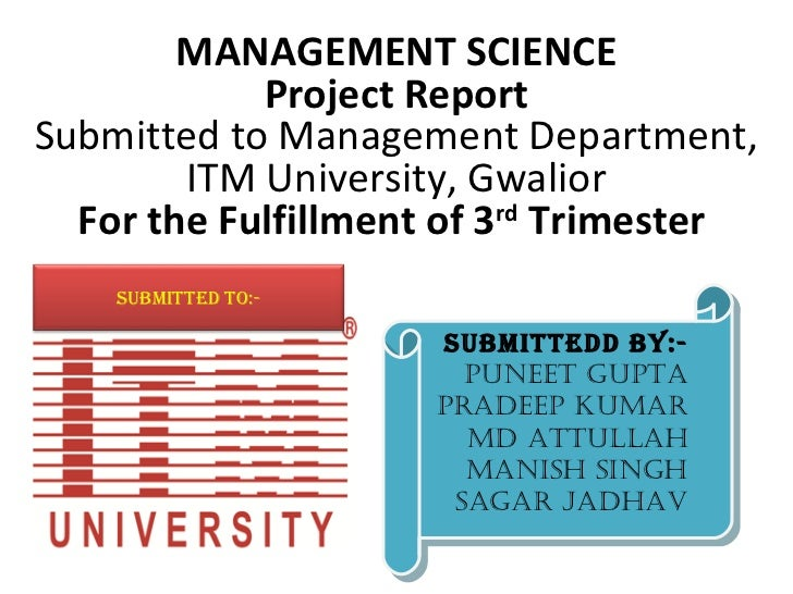 MANAGEMENT SCIENCE            Project ReportSubmitted to Management Department,        ITM University, Gwalior  For the Fu...