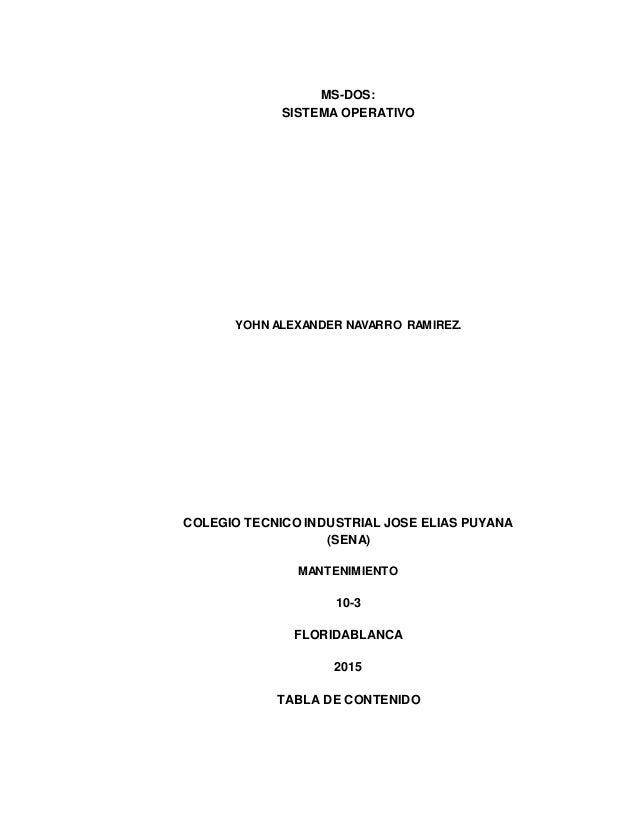 MS-DOS: SISTEMA OPERATIVO YOHN ALEXANDER NAVARRO RAMIREZ. COLEGIO TECNICO INDUSTRIAL JOSE ELIAS PUYANA (SENA) MANTENIMIENT...