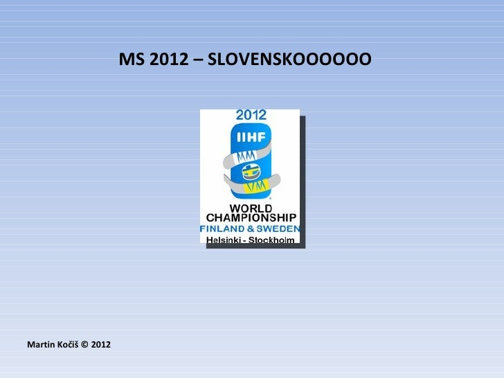 MS 2012 – SLOVENSKOOOOOOMartin Kočiš © 2012
