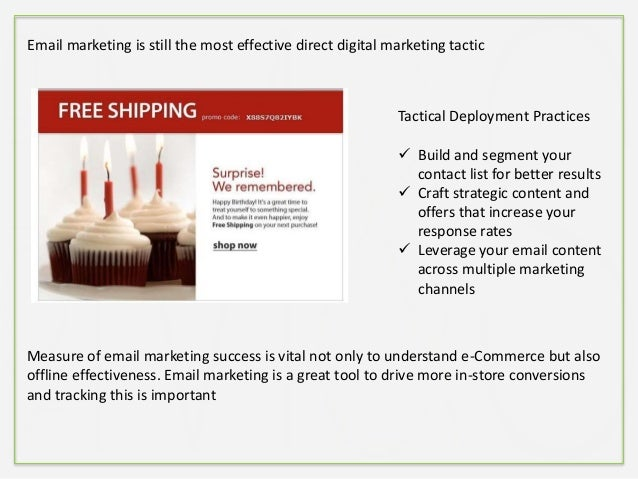 Email marketing is still the most effective direct digital marketing tactic Tactical Deployment Practices  Build and segm...