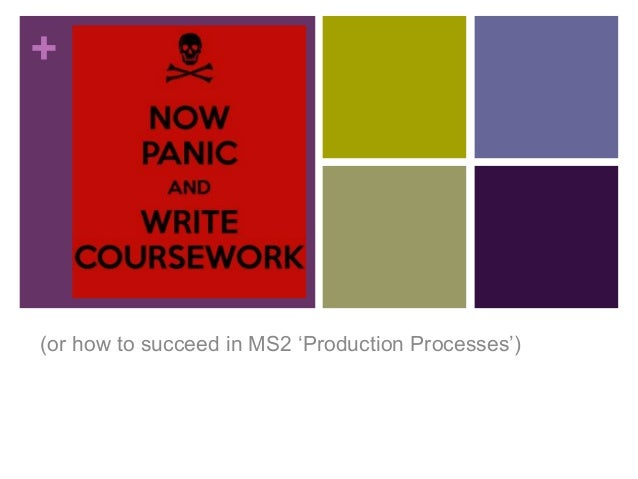 +  (or how to succeed in MS2 'Production Processes')