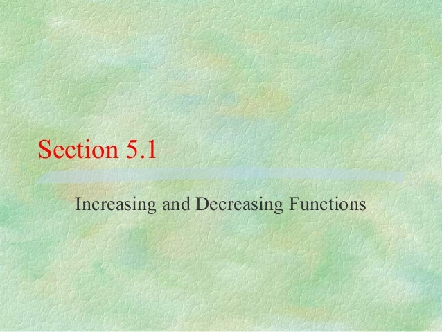 Section 5.1   Increasing and Decreasing Functions