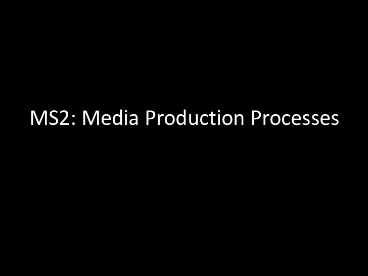 MS2: Media Production Processes