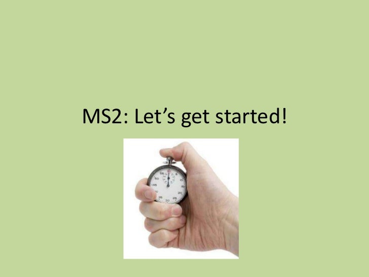 MS2: Let's get started!