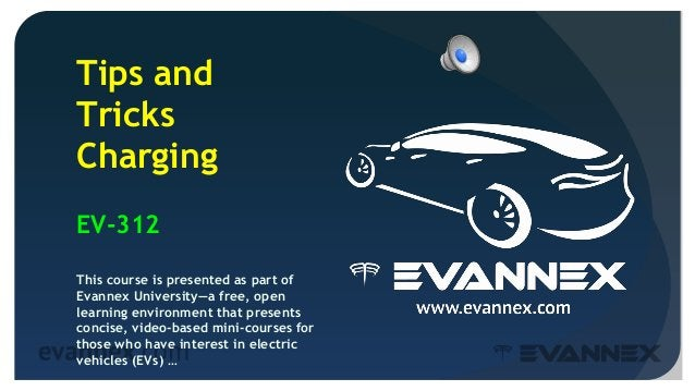 2 Tips and Tricks Charging EV-312 This course is presented as part of Evannex University—a free, open learning environment...