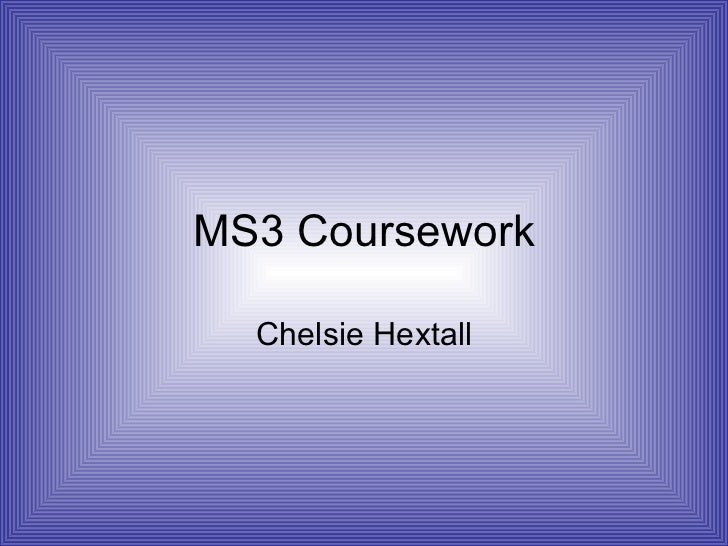 MS3 Coursework Chelsie Hextall
