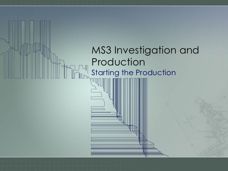 MS3 Investigation and Production Starting the Production