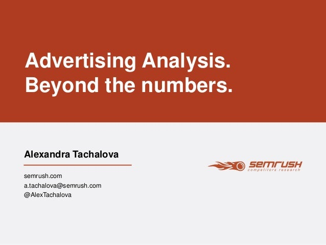 Advertising Analysis.  Beyond the numbers.  Alexandra Tachalova  semrush.com  a.tachalova@semrush.com  @AlexTachalova