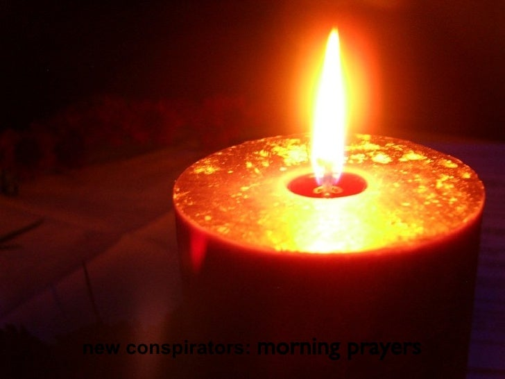 new conspirators:  morning prayers