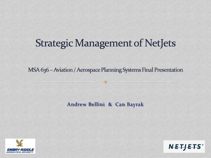Strategic Management of NetJetsMSA 636 – Aviation / Aerospace Planning Systems Final Presentation<br />Andrew Bellini  &  ...