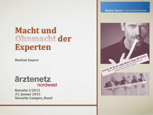 Macht und                         derExpertenMarkus SaurerRetraite I/201331. Januar 2013Novartis Campus, Basel