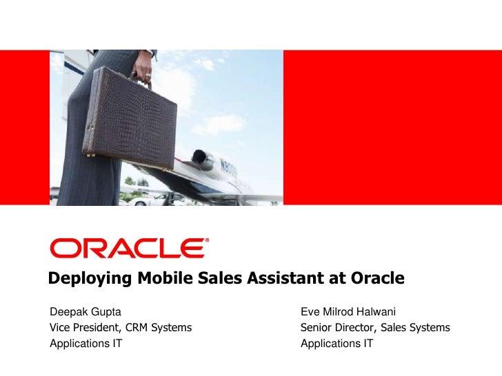 •<Insert Picture Here>     Deploying Mobile Sales Assistant at Oracle  Deepak Gupta                  Eve Milrod Halwani  V...